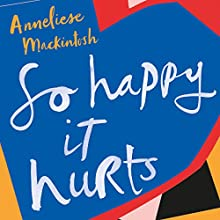 So Happy It Hurts Audiobook by Anneliese Mackintosh Narrated by Colleen Prendergast