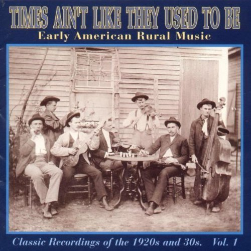 VA – Times Ain't Like They Used To Be: Early American Rural Music – Classic Recordings from the 1920s and 30s, Vol. 1-8 (1997-2003) [FLAC]