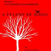 A Company of Parrots: A Felony of Birds, Book 1 | [Harris Tobias]