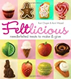 img - for By Kari Chapin Feltlicious: Needle-Felted Treats to Make & Give (1st Edition) book / textbook / text book