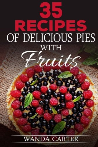 35 Recipes of Delicious Pies with Fruits by Wanda Carter