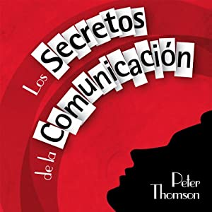 Los Secretos de la Comunicacion [The Secrets of Communication] | [Peter Thomson]