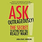 Ask Outrageously!: The Secret to Getting What You Really Want Hörbuch von Linda Swindling Gesprochen von: Linda Byars Swindling