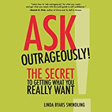 Ask Outrageously!: The Secret to Getting What You Really Want Audiobook by Linda Swindling Narrated by Linda Byars Swindling