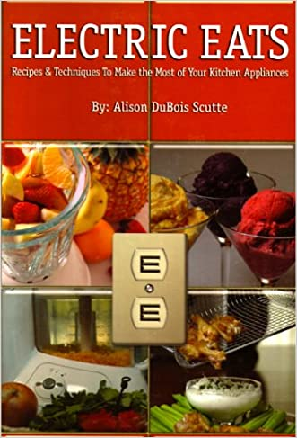 Electric Eats (Electric Eats: Putting your Cooking Tools to Work! Book 1) written by Alison DuBois Scutte