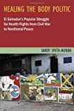 Healing the Body Politic: El Salvador's Popular Struggle for Health Rights from Civil War to Neoliberal Peace (Studies in Medical Anthropology)