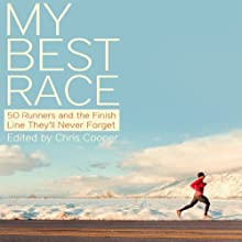 My Best Race: 50 Runners and the Finish Line They'll Never Forget (       UNABRIDGED) by Chris Cooper Narrated by Jeffrey Kafer