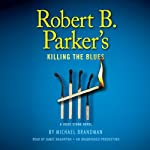 Robert B. Parker's Killing the Blues: A Jesse Stone Novel (       UNABRIDGED) by Michael Brandman Narrated by Robert B. Parker, James Naughton