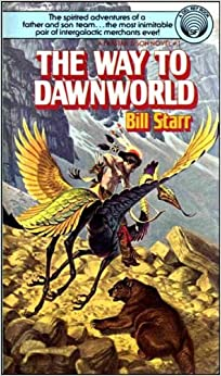 The Way to Dawnworld (Farstar & Son, #1), Bill Starr
