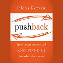 Pushback: How Smart Women Ask - and Stand Up - for What They Want Audiobook by Selena Rezvani, Lois P. Frankel Narrated by Vanessa Hart