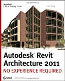 Autodesk Revit Architecture 2011: No Experience Required - 0470610115