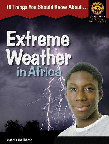 10 Things You Should Know About ,... Extreme Weather in Africa (Junior African Writers: Health and Environment)