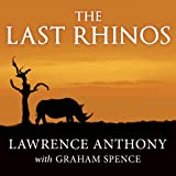 The Last Rhinos: My Battle to Save One of the Worlds Greatest Creatures