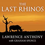 The Last Rhinos: My Battle to Save One of the World's Greatest Creatures | Lawrence Anthony,Graham Spence