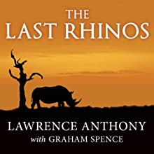The Last Rhinos: My Battle to Save One of the World's Greatest Creatures Audiobook by Lawrence Anthony, Graham Spence Narrated by Simon Vance