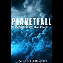 Planetfall: A Story of the Dark: Alexis Carew, Book 101 Audiobook by J. A. Sutherland Narrated by Elizabeth Klett