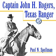 Captain John H. Rogers, Texas Ranger: Frances B. Vick Series (       UNABRIDGED) by Paul N. Spellman Narrated by Charlie Curtis