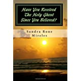 Have You Received The Holy Ghost Since You Believed?: From A Layman's Point of View ~ Sandra Rone Mireles