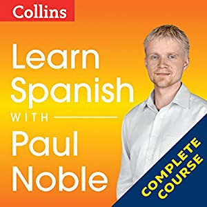 Learn Spanish with Paul Noble: Complete Course: Spanish Made Easy with Your Personal Language Coach Audiobook