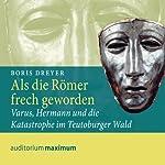 Als die Römer frech geworden. Varus, Hermann und die Katastrophe im Teutoburger Wald | Boris Dreyer