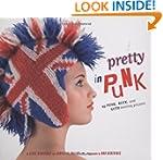 Pretty in Punk: 25 Rock, Goth, and Pu...