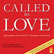 Called to Love: Approaching John Paul II's Theology of the Body | [Carl Anderson, Jose Granados]
