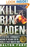 Kill Bin Laden: A Delta Force Commander's Account of the Hunt for the World's Most Wanted Man