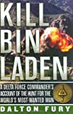 Kill Bin Laden: A Delta Force Commanders Account of the Hunt for the Worlds Most Wanted Man