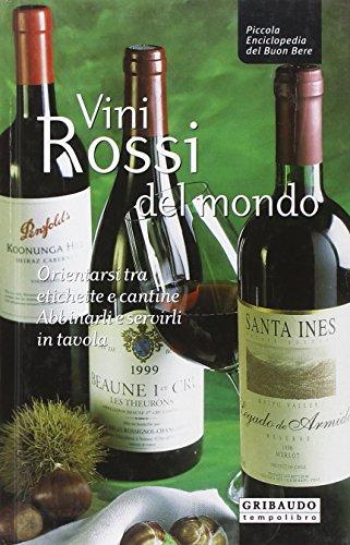 Vini rossi del mondo. Orientarsi tra etichette e cantine, abbinarli e servirli in tavola - Buon Vino