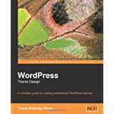 WordPress Theme Design: A Complete Guide to Creating Professional WordPress Themes ~ Tessa Blakeley Silver