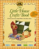My Little House Crafts Book: 18 Projects from Laura Ingalls Wilder's Little House Stories
