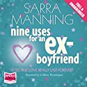Nine Uses for an Ex-Boyfriend Audiobook by Sarra Manning Narrated by Colleen Prendergast