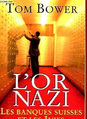 L'or nazi : Les banques suisses et les Juifs par Tom Bower