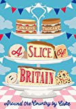 img - for A Slice of Britain: Around the Country by Cake book / textbook / text book