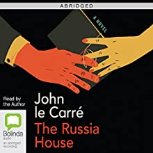 The Russia House (Abridged) (       ABRIDGED) by John le Carré Narrated by John le Carré