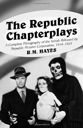 The Republic Chapterplays: A Complete Filmography Of The Serials Released By Republic Pictures Corporation, 1934-1955 (Mcfarland Classics) front-428914