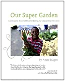 Our Super Garden: Learning the Power of Healthy Eating, by Eating What We Grow