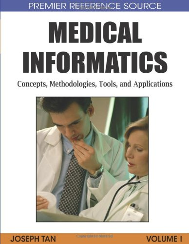 Medical Informatics, 4 Volumes: Concepts, Methodologies, Tools, And Applications: Medical Informatics: Concepts, Methodologies, Tools, And Applications (Premier Reference Source)