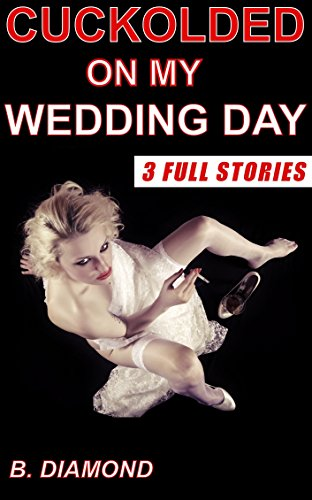 B. Diamond - Cuckolded on My Wedding Day: A Cheating Wife's Pleasure, A Husband's Humiliation