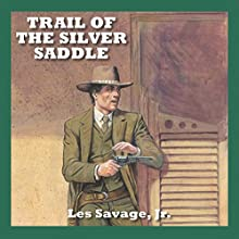 Trail of the Silver Saddle (       UNABRIDGED) by Les Savage Narrated by Jeff Harding