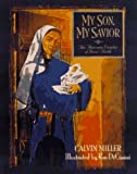 My Son, My Saviour: The Awesome Wonder of Jesus' Birth (0781400503) by Miller, Calvin