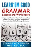 img - for Learn'Em Good -Grammar-: Simple and Effective Ways to Improve Your Grade 1-8 Child's Reading, Writing, and Communication Skills Through Grammar book / textbook / text book