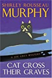 Cat Cross Their Graves: A Joe Grey Mystery (Joe Grey Mysteries) (0060578084) by Murphy, Shirley Rousseau