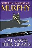 Cat Cross Their Graves: A Joe Grey Mystery (Joe Grey Mysteries) (0060578084) by Murphy, Shirley Rousseau