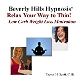 Hypnosis Weight Loss: Relax Your Way to Thin! (Low Carb)by Trevor H Scott