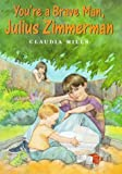 You're a Brave Man, Julius Zimmerman (0374387087) by Mills, Claudia