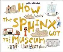 How the Sphinx Got to the Museum (How the Got to the Museum)
