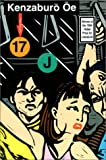 Seventeen and J: Two Novels (Oe, Kenzaburo)