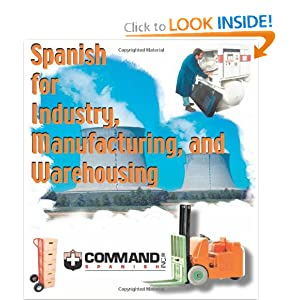 Spanish for Industry Manufacturing and Warehousing (English and Spanish Edition) Command Spanish Inc.