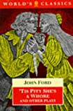 'Tis Pity She's a Whore and Other Plays: The Lover's Melancholy; The Broken Heart; 'Tis Pity She's a Whore; Perkin Warbeck (The World's Classics) (0192822535) by Ford, John